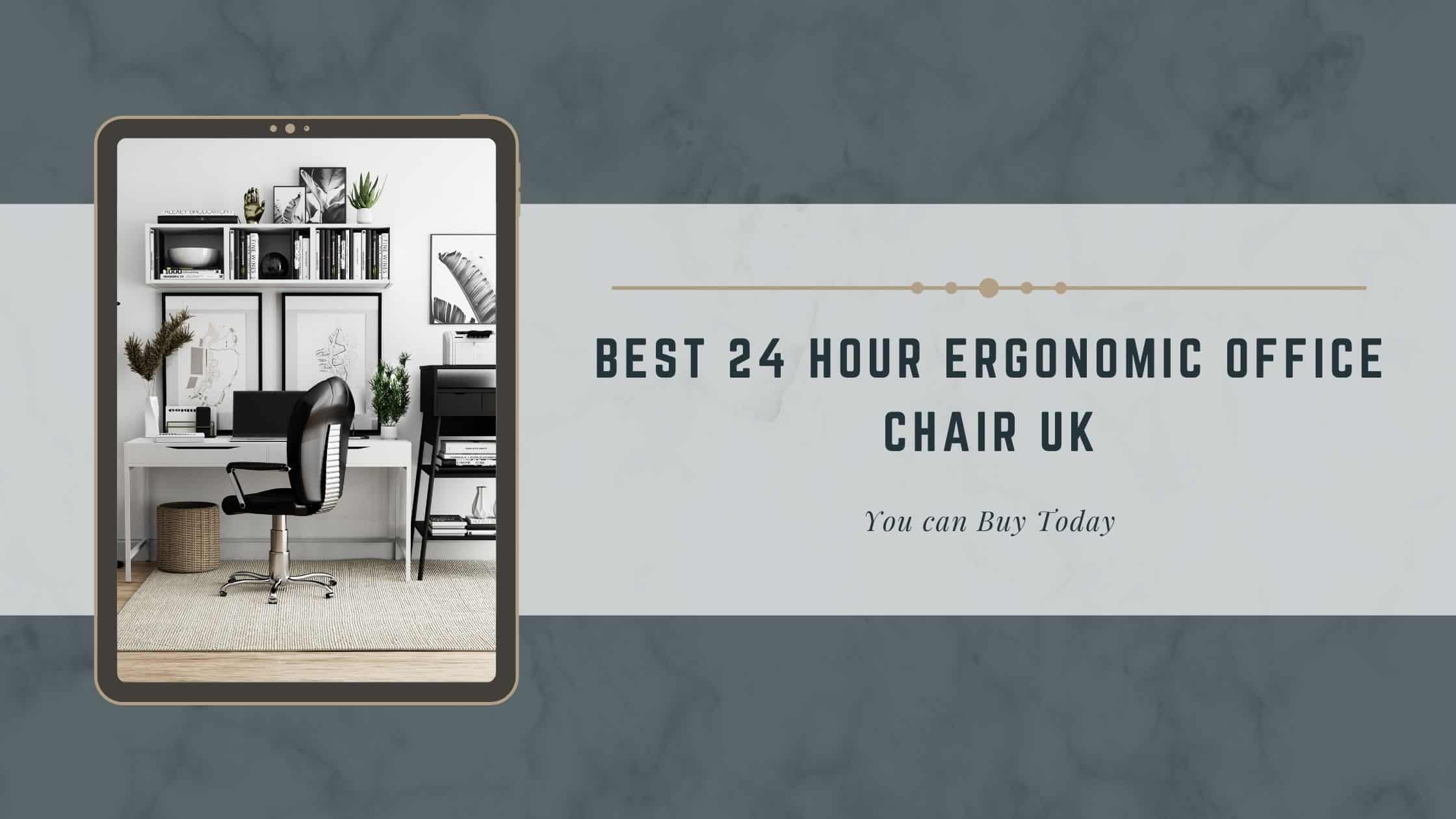 Best 24 Hour Ergonomic Office Chair UK - You Can Buy Today